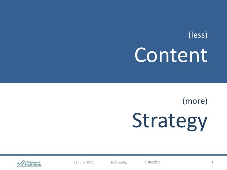 (less)Content(more)Strategy<br />1<br />23 June 2011                   @dgcooley                    #UPA2011<br />