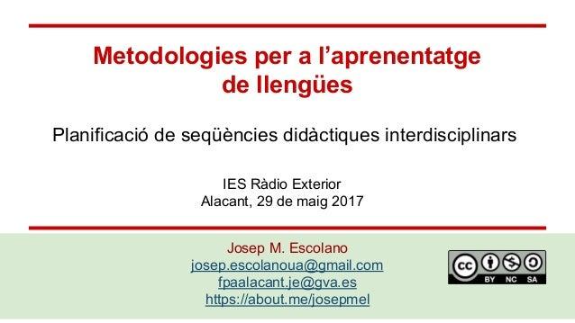 Metodologies per a l'aprenentatge de llengües Josep M. Escolano josep.escolanoua@gmail.com fpaalacant.je@gva.es https://ab...