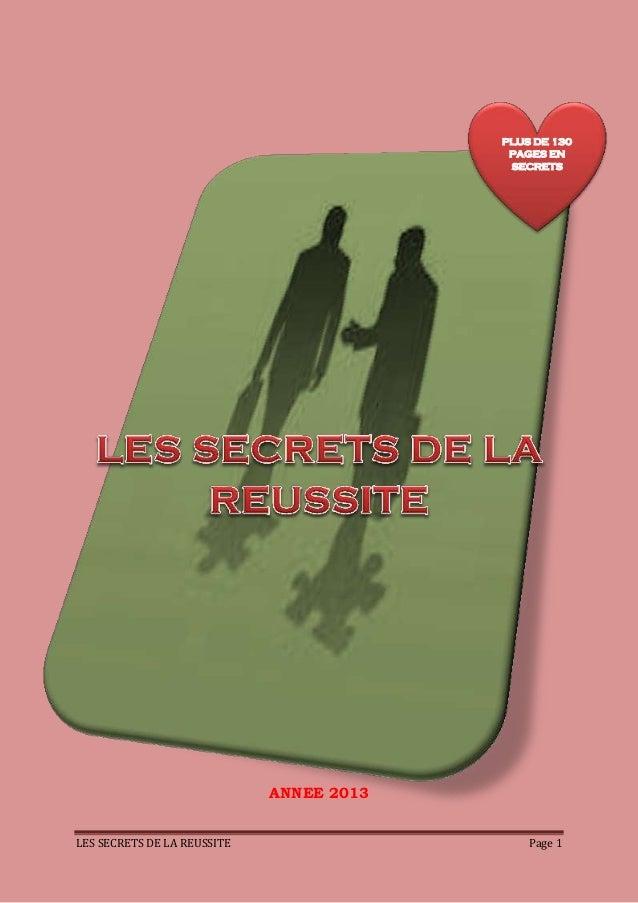 LES SECRETS DE LA REUSSITE Page 1 ANNEE 2013 PLUS DE 130 PAGES EN SECRETS