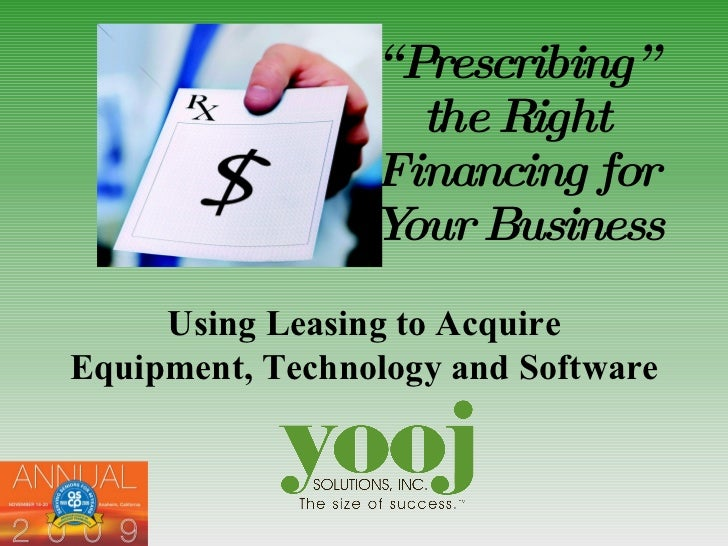 """"""" Prescribing"""" the Right Financing for Your Business Using Leasing to Acquire Equipment, Technology and Software"""