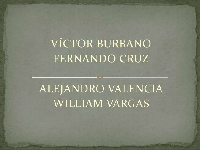 VÍCTOR BURBANO FERNANDO CRUZ ALEJANDRO VALENCIA WILLIAM VARGAS