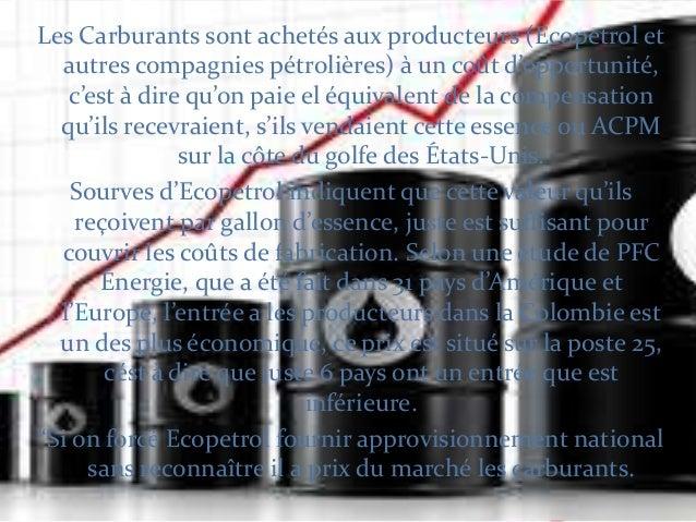 Les Carburants sont achetés aux producteurs (Ecopetrol et autres compagnies pétrolières) { un coût d'opportunité, c'est { ...