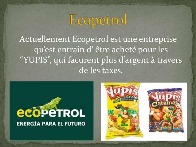 """Actuellement Ecopetrol est une entreprise qu'est entrain d' être acheté pour les """"YUPIS"""", qui facurent plus d'argent à tra..."""