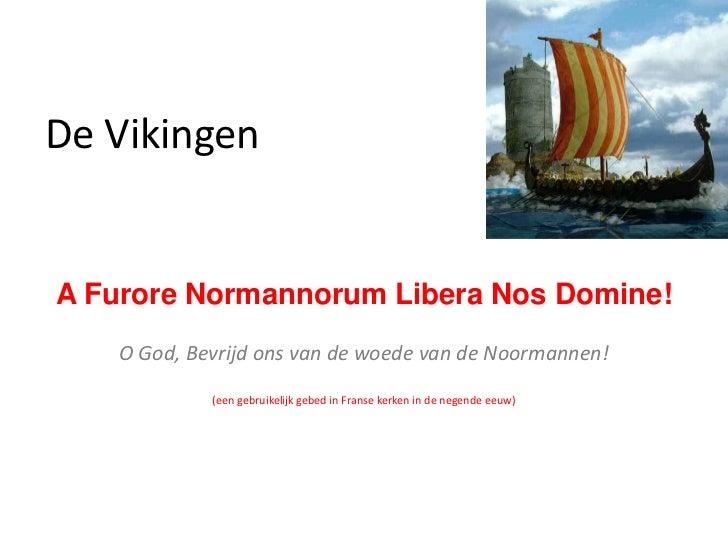 De VikingenA Furore Normannorum Libera Nos Domine!   O God, Bevrijd ons van de woede van de Noormannen!            (een ge...