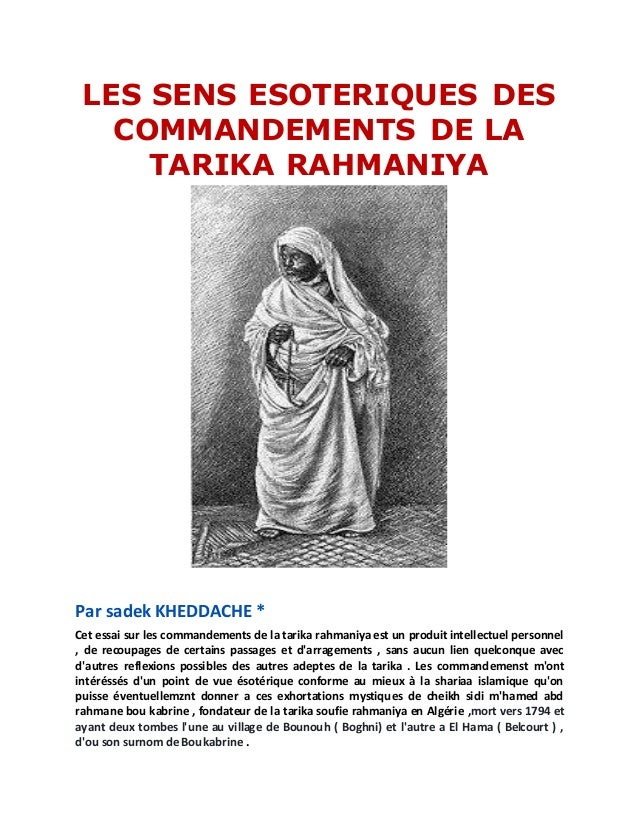 LES SENS ESOTERIQUES DES COMMANDEMENTS DE LA TARIKA RAHMANIYA Par sadek KHEDDACHE * Cet essai sur les commandements de la ...