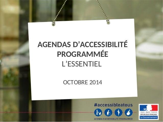 L'agenda d'accessibilité programmée – Page 1 AGENDAS D'ACCESSIBILITÉ PROGRAMMÉE L'ESSENTIEL OCTOBRE 2014