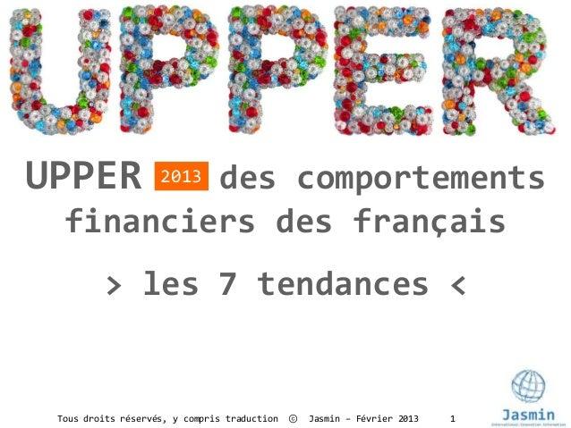 UPPER     des comportements                    2013  financiers des français         > les 7 tendances < Tous droits réser...