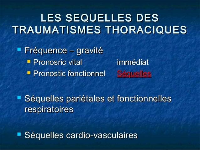 LES SEQUELLES DESLES SEQUELLES DES TRAUMATISMES THORACIQUESTRAUMATISMES THORACIQUES  Fréquence – gravitéFréquence – gravi...