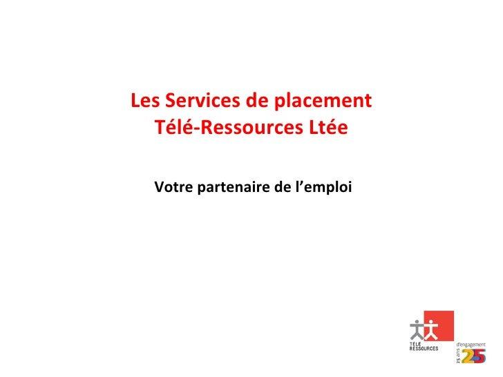 Les Services de placement Télé-Ressources  Ltée Votre partenaire de l'emploi