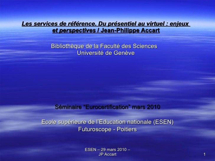 Les services de référence. Du présentiel au virtuel: enjeux  et perspectives  / Jean-Philippe Accart Bibliothèque de la F...