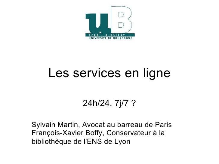 Les services en ligne 24h/24, 7j/7 ? Sylvain Martin, Avocat au barreau de Paris François-Xavier Boffy, Conservateur à la b...