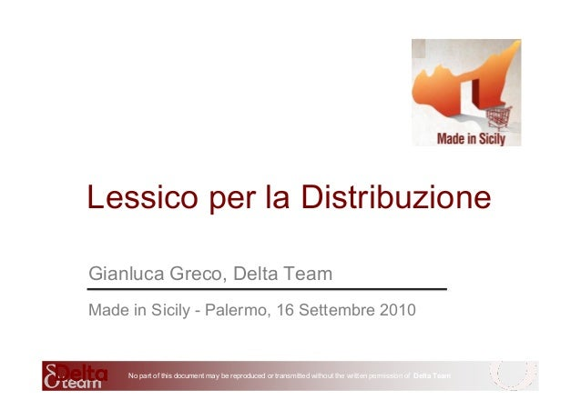 No part of this document may be reproduced or transmitted without the written permission of Delta Team Lessico per la Dist...