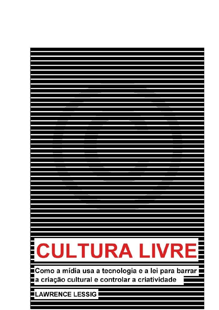 Cultura Livre                                     Lawrence Lessig                     Tradução por Fábio Emilio Costa(cc) ...