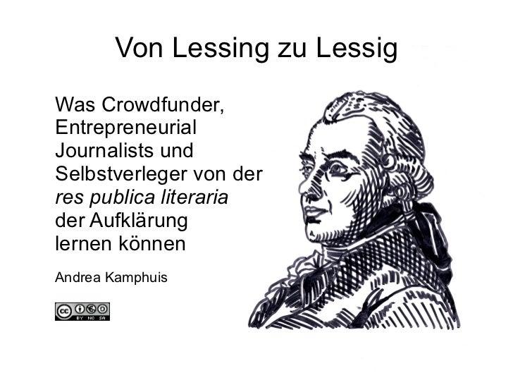 Von Lessing zu Lessig Was Crowdfunder, Entrepreneurial Journalists und Selbstverleger von der  res publica literaria   der...