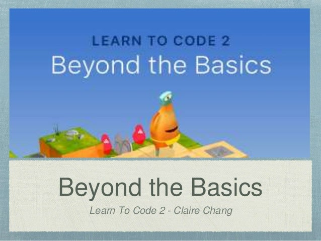 Beyond the Basics Learn To Code 2 - Claire Chang