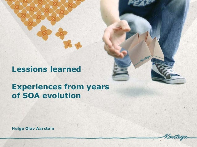 Lessions learned Experiences from years of SOA evolution  Helge Olav Aarstein