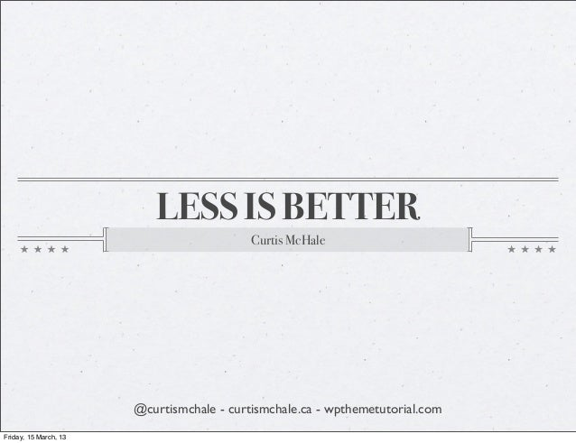 LESS IS BETTER                                           Curtis McHale                       @curtismchale - curtismchale....