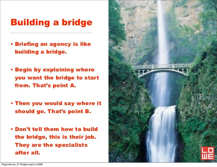 Building a bridge      • Briefing an agency is like        building a bridge.      • Begin by explaining where        you ...