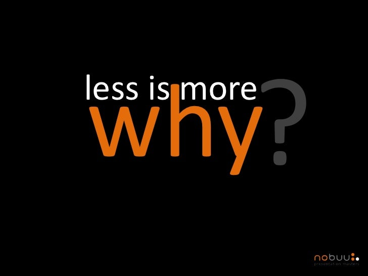 less is morewhy