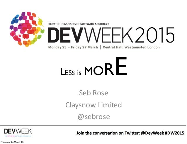 @sebrose http://claysnow.co.uk 1 LESS is MORE Seb	   Rose Claysnow	   Limited @sebrose Tuesday, 24 March 15