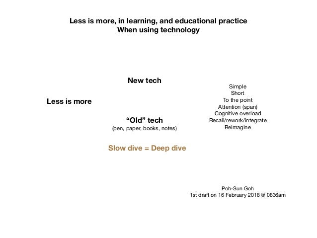 """Less is more, in learning, and educational practice When using technology Less is more New tech """"Old"""" tech (pen, paper, bo..."""