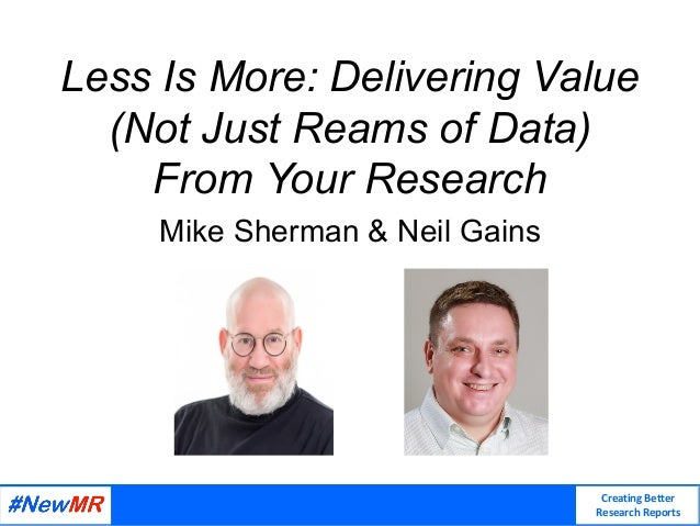 Creating Better Research Reports Less Is More: Delivering Value (Not Just Reams of Data) From Your Research Mike Sherman &...