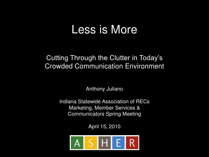 Less is More<br />Cutting Through the Clutter in Today's Crowded Communication Environment<br />Anthony Juliano<br />India...