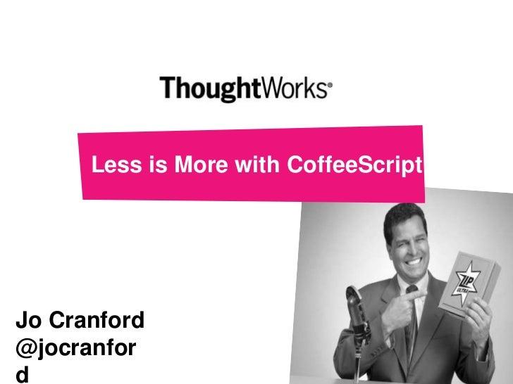 Less is More with CoffeeScriptJo Cranford@jocranford