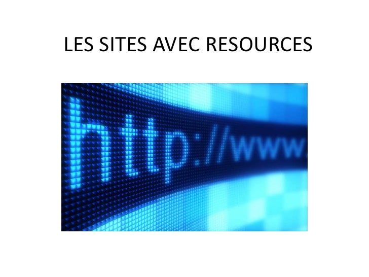 LES SITES AVEC RESOURCES<br />