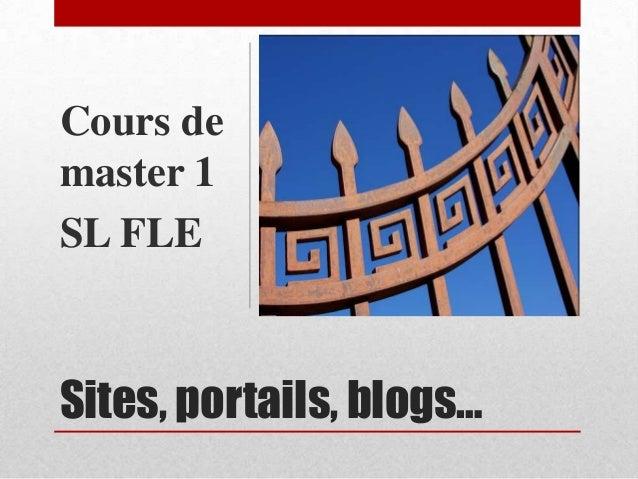 Sites, portails, blogs… Cours de master 1 SL FLE