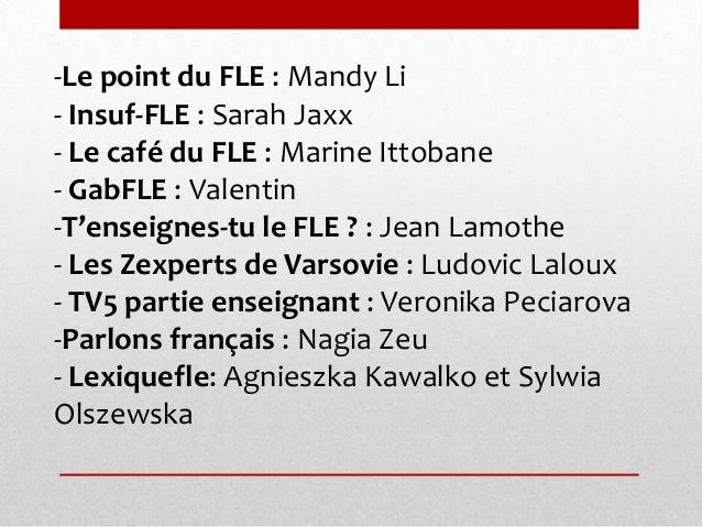 -Le point du FLE : Mandy Li - Insuf-FLE : Sarah Jaxx - Le café du FLE : Marine Ittobane - GabFLE : Valentin -T'enseignes-t...