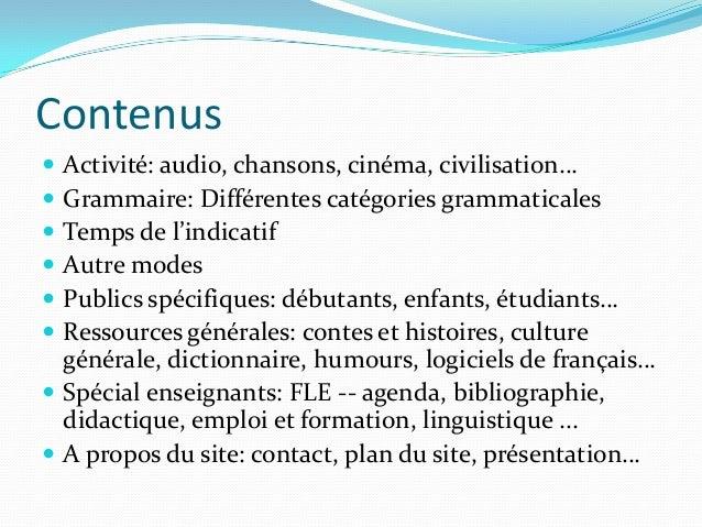 Contenus  Activité: audio, chansons, cinéma, civilisation…  Grammaire: Différentes catégories grammaticales  Temps de l...