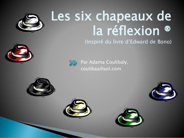 Par Adama Coulibaly, coulibaa@aol.com Les six chapeaux de la réflexion ® (Inspiré du livre d'Edward de Bono)