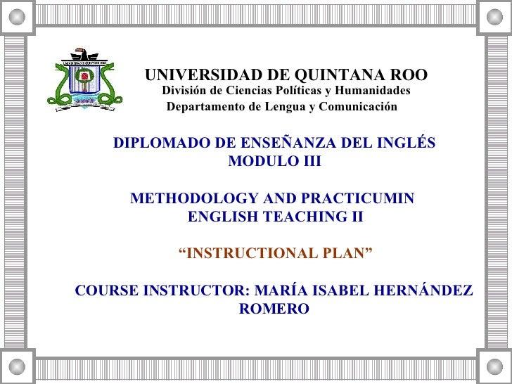 "DIPLOMADO DE ENSEÑANZA DEL INGLÉS  MODULO III METHODOLOGY AND PRACTICUM IN  ENGLISH TEACHING II "" INSTRUCTIONAL PLAN"" COUR..."