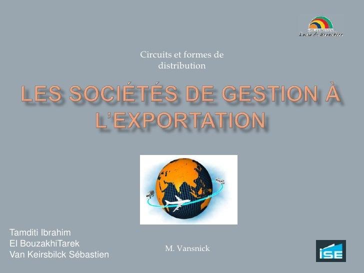 Circuits et formes de distribution <br />Les Sociétés de Gestion à l'exportation<br />Tamditi Ibrahim<br />El BouzakhiTare...
