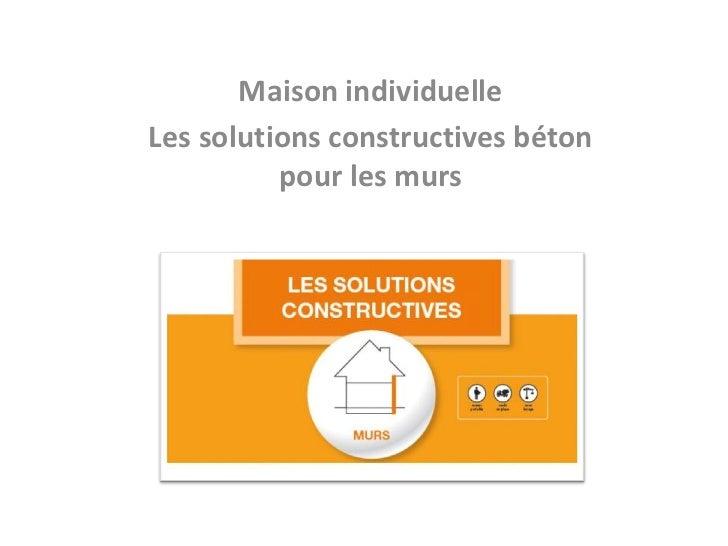 Maison individuelleLes solutions constructives béton          pour les murs