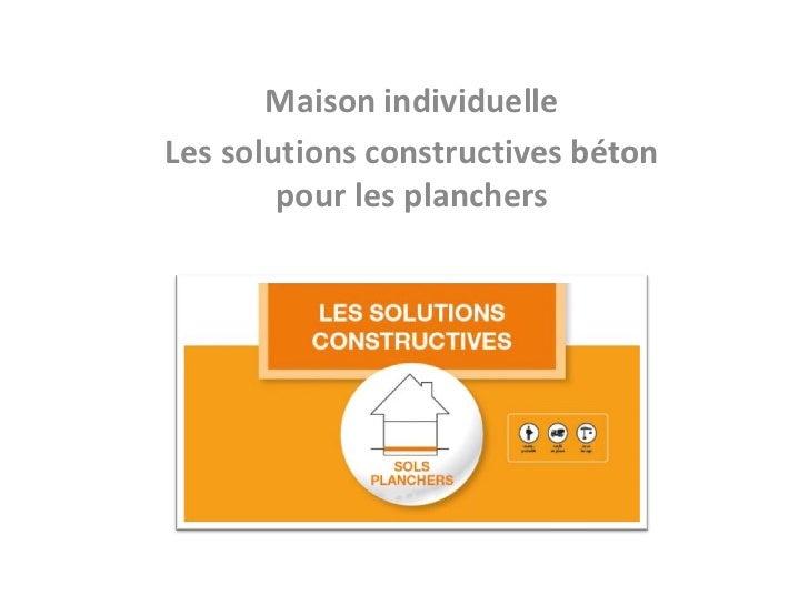 Maison individuelleLes solutions constructives béton        pour les planchers