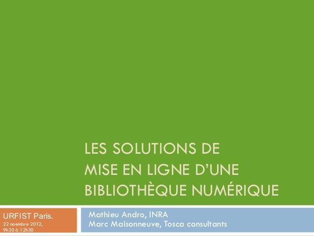 LES SOLUTIONS DE                   MISE EN LIGNE D'UNE                   BIBLIOTHÈQUE NUMÉRIQUEURFIST Paris.      Mathieu ...
