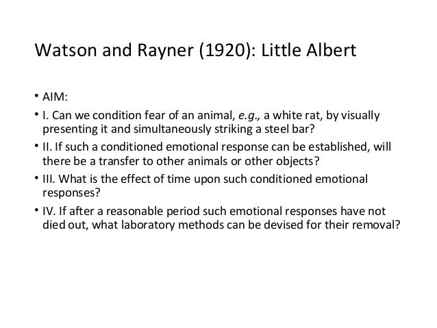 a discussion on classical condition and watson and rayners experiment with albert Classical conditioning  9 / 27 in watson and rayner's experiments, little albert was conditioned to fear a white rat, and then he began to be afraid of other furry white objects this.