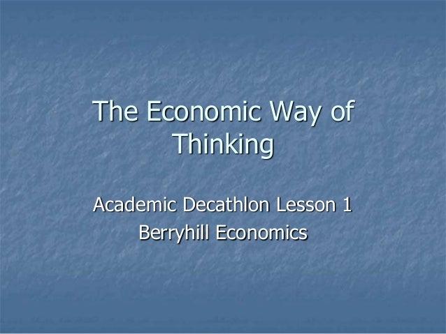 The Economic Way of      ThinkingAcademic Decathlon Lesson 1    Berryhill Economics