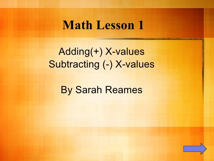Math Lesson 1 Adding(+) X-values Subtracting (-) X-values By Sarah Reames