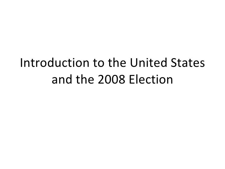 Introduction to the United States and the 2008 Election