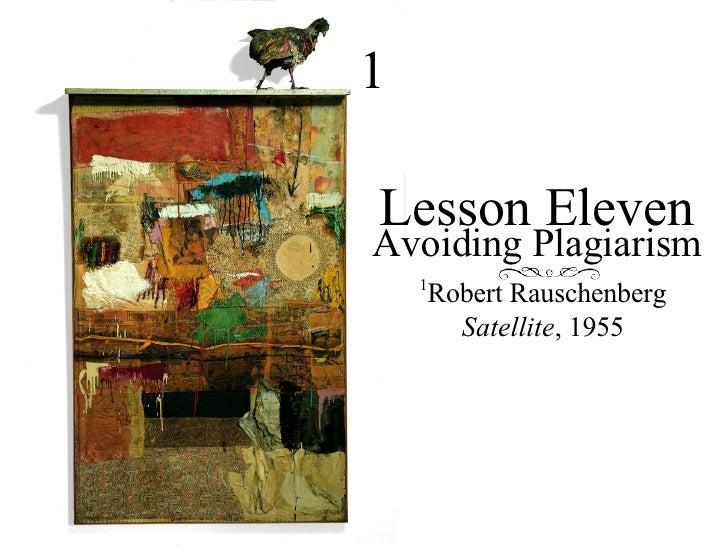 Lesson Eleven Avoiding Plagiarism 1 1 Robert Rauschenberg  Satellite , 1955