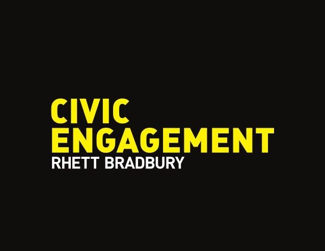 """People are basically good.""                   –Pierre Omidya (founder of eBay)Rhett Bradbury            CIVIC ENGAGEMENT..."