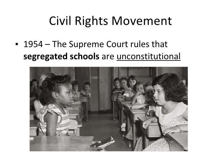 Civil Rights Movement <ul><li>1954 – The Supreme Court rules that  segregated schools  are  unconstitutional </li></ul>
