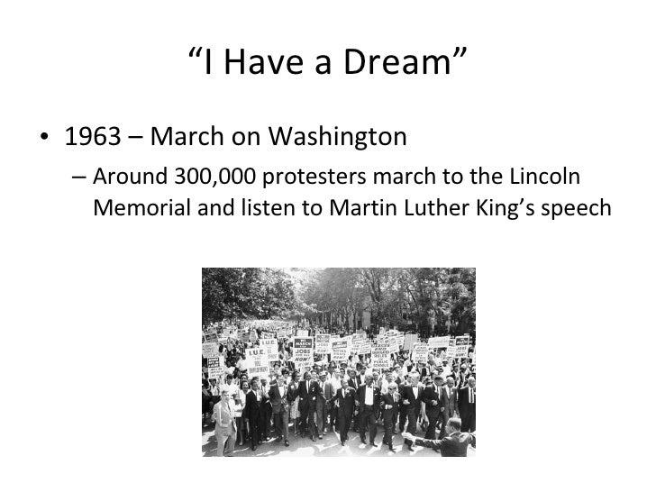 """ I Have a Dream"" <ul><li>1963 – March on Washington </li></ul><ul><ul><li>Around 300,000 protesters march to the Lincoln ..."