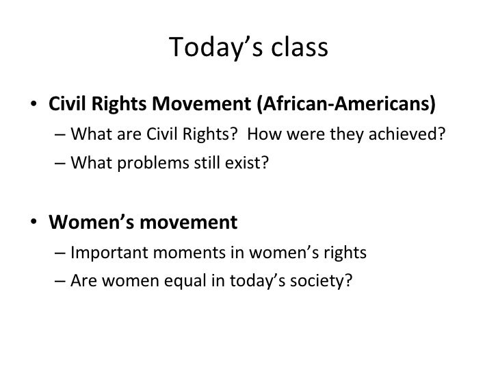 Today's class <ul><li>Civil Rights Movement (African-Americans) </li></ul><ul><ul><li>What are Civil Rights?  How were the...