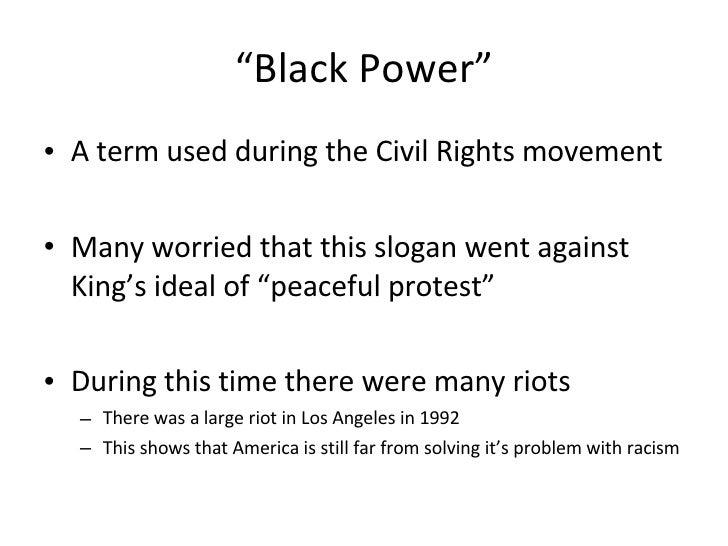""" Black Power"" <ul><li>A term used during the Civil Rights movement </li></ul><ul><li>Many worried that this slogan went a..."