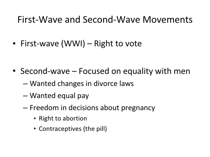 First-Wave and Second-Wave Movements <ul><li>First-wave (WWI) – Right to vote </li></ul><ul><li>Second-wave – Focused on e...