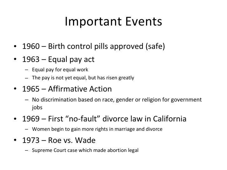 Important Events <ul><li>1960 – Birth control pills approved (safe) </li></ul><ul><li>1963 – Equal pay act </li></ul><ul><...